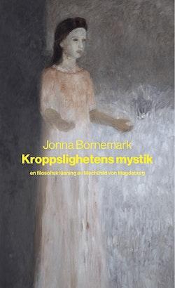 Kroppslighetens mystik : en filosofisk läsning av Mechthild von Magdeburg