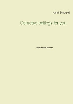 Collected writings for you : small stories poems