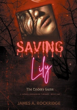 Saving Lily - The Enders Game : A Nathan Creekmore Thriller Book One