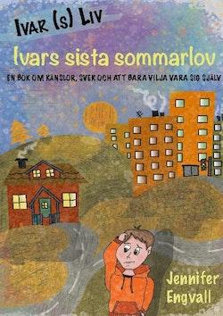 Ivars sista sommarlov : en bok om känslor, svek och att bara vilja vara sig