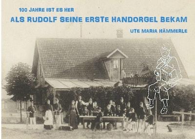100 Jahre ist es her... : ...als Rudolf seine erste Handorgel bekam