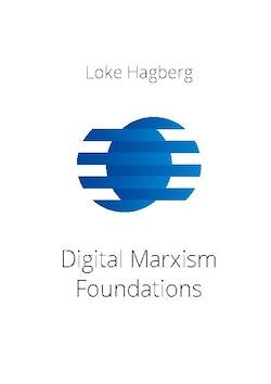 Digital Marxism Foundations : A report on Loke Hagberg's foundations of dig