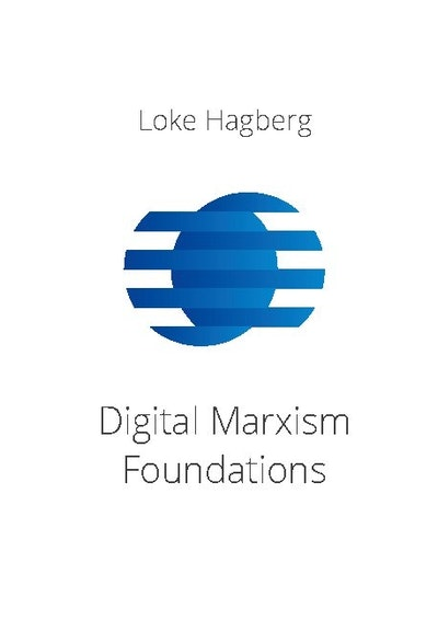 Digital Marxism Foundations : a report on a philosophical theory of everything that provides a foundation of Digital philosophy and reformist Marxism.