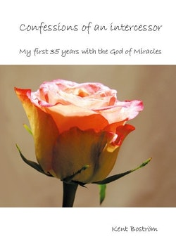 Confessions of an intercessor : My first 35 years with the God of Miracles