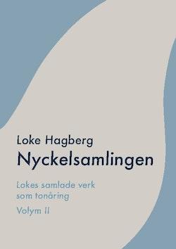 Nyckelsamlingen : Loke Hagbergs samlade verk som tonåring volym II