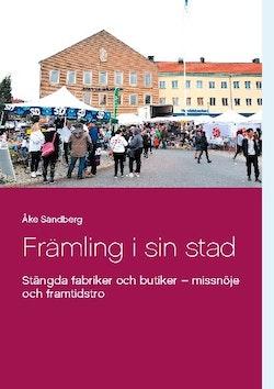 Främling i sin stad : stängda fabriker och butiker - missnöje och framtidst