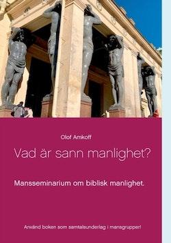 Vad är sann manlighet? : Mansseminarium om biblisk manlighet.