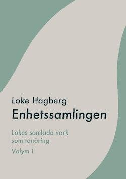 Enhetssamlingen : Loke Hagbergs samlade verk som tonåring volym I