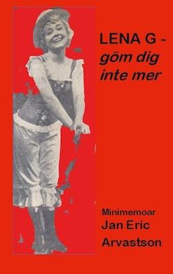 Lena G - göm dig inte mer! : minimemoar