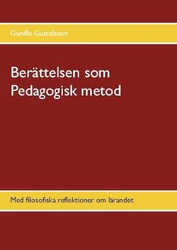 Berättelsen som Pedagogisk metod : med filosofiska reflektioner om lärandet