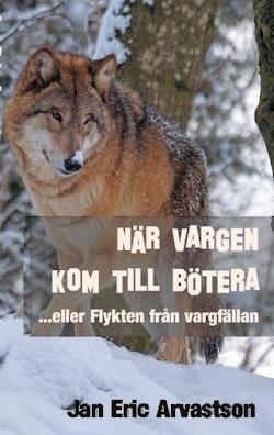 När vargen kom till Bötera... eller Flykten från vargfällan
