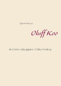Oluff Koo : den förste nybyggaren i Dalby finnskog