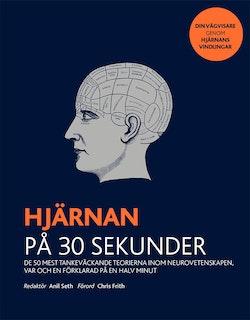 Hjärnan på 30 sekunder : de 50 mest tankeväckande teorierna inom neurovetenskapen, var och en förklarad på en halv minut