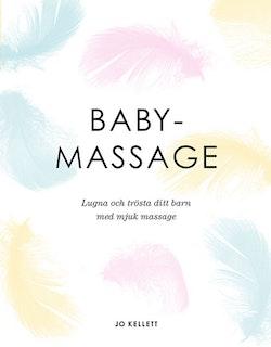 Babymassage : lugna och trösta ditt barn med mjuk massage