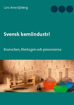 Svensk kemiindustri : branschen, företagen och processerna
