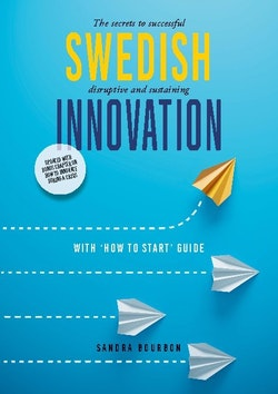 Swedish Innovation : The secrets to successful disruptive and sustaining in