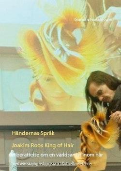 Händernas språk :Joakim Roos King of Hair - en berättelse om en världsartist inom hår