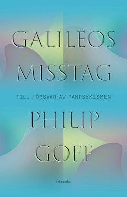 Galileos misstag : Till försvar för panpsykismen
