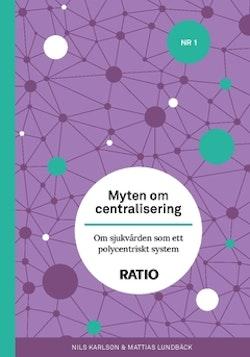 Myten om centralisering : om sjukvården som ett polycentriskt system