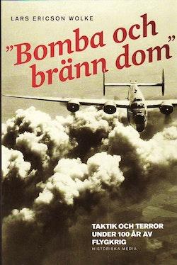 Bomba och bränn dom : taktik och terror under 100 år av flygkrig