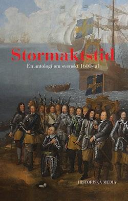 Stormaktstid : en antologi om svenskt 1600-tal