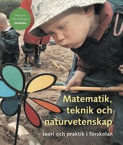 Matematik, teknik och naturvetenskap - teori och praktik i förskolan