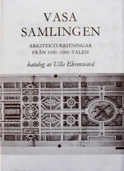 Vasasamlingen : arkitekturritningar från 1600-1800-talen = [Die Wasa-Sammlung] : [Architekturzeichnungen des 17.-19. Jahrhunderts] : katalog
