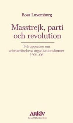 Masstrejk, parti och revolution : två uppsatser om arbetarrörelsens organis