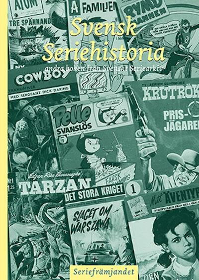 Svensk seriehistoria : andra boken från Svenskt seriearkiv