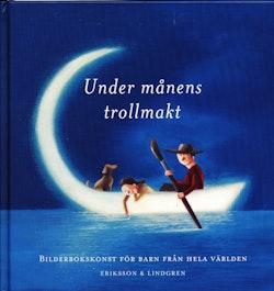 Under månens trollmakt : Bilderbokskonst för barn från hela världen