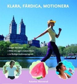 Klara, färdiga, motionera : skapa bra vanor, hitta din egen motionsform, 10 färdiga motionsprogram