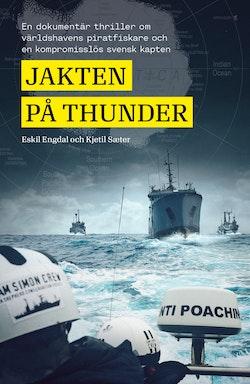 Jakten på Thunder : en dokumentär thriller om världshavens piratfiskare och en kompromisslös svensk kapten
