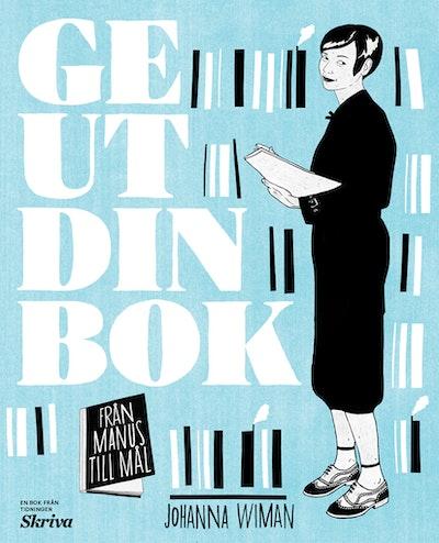 Ge ut din bok : från manus till mål