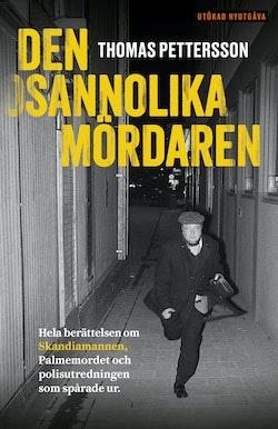 Den osannolika mördaren : hela berättelsen om Skandiamannen, Palmemordet