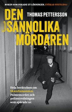 Den osannolika mördaren – Hela berättelsen om Skandiamannen, Palmemordet och polisutredningen som spårade ur.