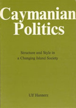 Cayman Politics : Structure and Style in a Changing Island Society