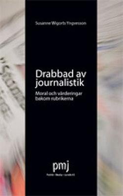 Drabbad av journalistik : moral och värderingar bakom rubrikerna