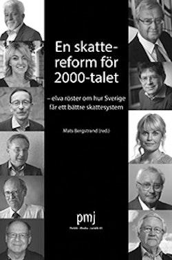 En skattereform för 2000-talet : elva röster om hur Sverige får ett bättre skattesystem