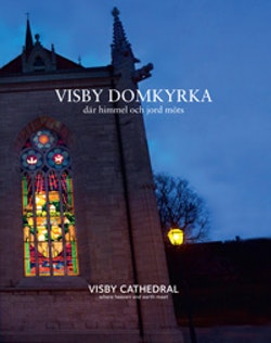 Visby domkyrka : där himmel och jord möts / Visby Cathedral : where heaven and earth meet