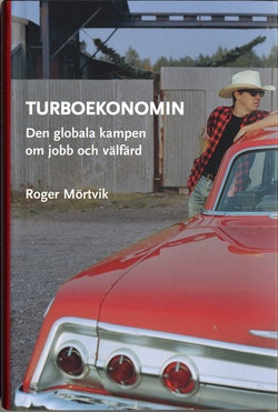 Turboekonomin - den globala kampen om jobb och välfärd
