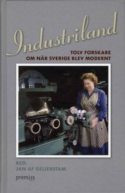 Industriland : tolv forskare om när Sverige blev modernt