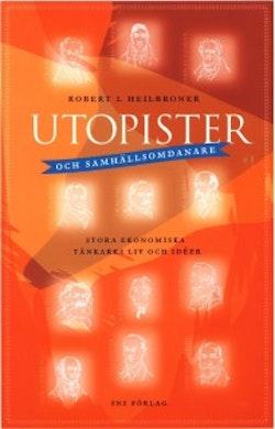 Utopister och samhällsomdanare : stora ekonomiska tänkares liv och idéer
