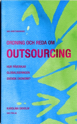 Ordning och reda om outsourcing : hur påverkar globaliseringen svensk ekonomi?