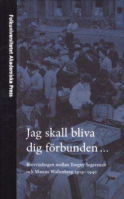 Jag skall bliva dig förbunden... : brevväxlingen mellan Torgny Segerstedt och Marcus Wallenberg 1919-1940