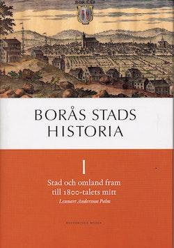 Borås stads historia I : stad och omland fram till 1800-talets mitt
