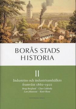 Borås stads historia II : industrins och industrisamhällets framväxt 1860-1920