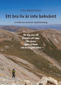 Ett bra liv är inte bekvämt : en bok om mental styrketräning - för dig som vill prestera på topp, tåla stress, njuta av livet och ha en god hälsa
