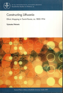 Constructing Lithuania : ethnic mapping in tsarist russia, ca. 1800-1914