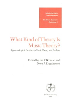 What kind of theory is music theory? : Epistemological exercises in music theory and analysis