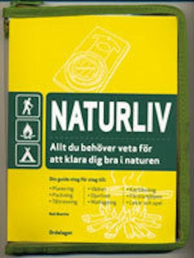 Naturliv : allt du behöver veta för att klara dig bra i naturen